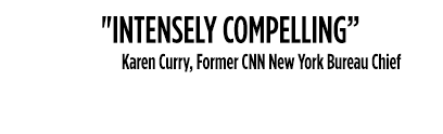 Intensely compelling - Karen Curry, Former CNN New York bureau chief