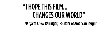 I hope this film changes our world - Margaret Chew Barringer, Founder of American Insight